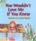You Wouldn't Love Me If You Knew Cover Image