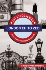 London Eh to Zed: 101 Discoveries for Canadian Visitors to London Cover Image