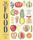 Feast Your Eyes on Food: An Encyclopedia of More than 1,000 Delicious Things to Eat Cover Image
