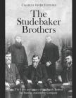 The Studebaker Brothers: The Lives and Legacy of the Family Behind the Famous Automobile Company Cover Image