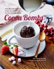 Cocoa Bombs: Over 40 make-at-home recipes for explosively fun hot chocolate drinks Cover Image