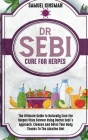Dr Sebi Cure for Herpes: The Ultimate Guide to Naturally Cure the Herpes Virus Forever Using Doctor Sebi's Approach. Cleanse And Detox Your Bod Cover Image