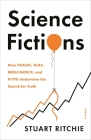 Science Fictions: How Fraud, Bias, Negligence, and Hype Undermine the Search for Truth Cover Image