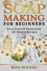 Soap Making for Beginners: Do-it-Yourself Homemade All-Natural Recipes Cover Image