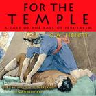 For the Temple: A Tale of the Fall of Jerusalem Cover Image
