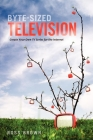 Byte Sized Television: Create Your Own TV Series for the Internet Cover Image