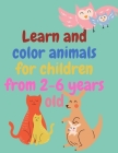 Learn and color animals for children from 2-6 years old: Coloring Books For Boys Cool Animals: For Boys Aged 2-6 Cover Image