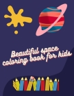 Beautiful space coloring book for kids: best space coloring book for kids 4-8 years old, solar system coloring book for kids, Alien space creatures, s Cover Image