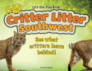 Critter Litter Southwest: See What Critters Leave Behind! (Wildlife Picture Books) Cover Image