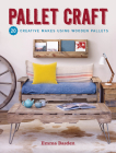 Pallet Craft: 20 Creative Makes Using Wooden Pallets Cover Image