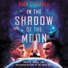 In the Shadow of the Moon Lib/E: America, Russia, and the Hidden History of the Space Race Cover Image