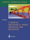 Classical Mechanics: Point Particles and Relativity (Classical Theoretical Physics) Cover Image