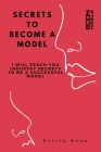 Secrets To Become A Model: I Will Teach You Industry Secrets To Become A Successful Model Cover Image