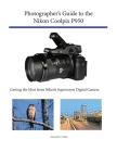 Photographer's Guide to the Nikon Coolpix P950: Getting the Most from Nikon's Superzoom Digital Camera Cover Image