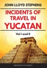 Incidents of Travel in Yucatan Volumes 1 and 2 (Annotated, Illustrated): Vol I and II Cover Image