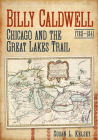 Billy Caldwell (1780-1841): Chicago and the Great Lakes Trail Cover Image