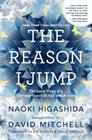 The Reason I Jump: The Inner Voice of a Thirteen-Year-Old Boy with Autism Cover Image