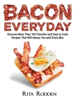 Bacon Everyday: Discover More Than 100 Flavorful and Easy to Cook Recipes That Will Amaze You with Every Bite Cover Image