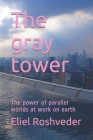 The gray tower: The power of parallel worlds at work on earth Cover Image