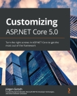 Customizing ASP.NET Core 5.0: Turn the right screws in ASP.NET Core to get the most out of the framework Cover Image