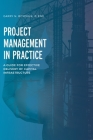 Project Management in Practice: A Guide for Effective Delivery of Capital Infrastructure Cover Image