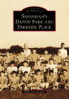 Savannah's Daffin Park and Parkside Place (Images of America) Cover Image