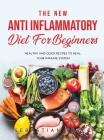 The New Anti Inflammatory Diet for Beginners 2021: Healthy and Quick Recipes to heal your immune system Cover Image