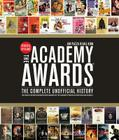 Academy Awards®: The Complete Unofficial History -- Revised and Up-To-Date Cover Image