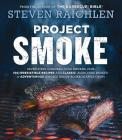 Project Smoke: Seven Steps to Smoked Food Nirvana, Plus 100 Irresistible Recipes from Classic (Slam-Dunk Brisket) to Adventurous (Smoked Bacon-Bourbon Apple Crisp) (Steven Raichlen Barbecue Bible Cookbooks) Cover Image