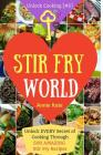 Stir Fry World: Unlock EVERY Secret of Cooking Through 500 AMAZING Stir Fry Recipes (Stir Fry Cookbook, Wok Recipes, Easy Chinese Reci Cover Image