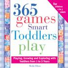 365 Games Smart Toddlers Play: Creative Time to Imagine, Grow and Learn Cover Image