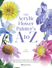 The Acrylic Flower Painters A to Z: An illustrated directory of techniques for painting 40 popular flowers Cover Image