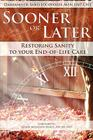 Sooner or Later: Restoring Sanity to Your End of Life Care Cover Image