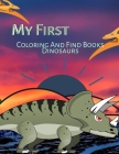My First Coloring And Find Books Dinosaurs: Coloring Dino Delight Day Book, Fun Children's Colouring Book for Boys & Girls with Adorable Dinosaur for Cover Image