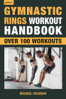Gymnastic Rings Workout Handbook: Over 100 Workouts for Strength, Mobility and Muscle Cover Image