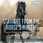 Straight from the Horse's Mouth! Most Famous Horse Breeds - Horses for Kids - Children's Biological Science of Horses Books Cover Image