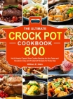The Ultimate Crock Pot Cookbook: 800 Hot & Hearty Classic Slow Cooker Recipes for Any Taste and Occasion, Easy and Foolproof Recipes for Every Day Cover Image