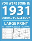 Large Print Sudoku Puzzle Book: You Were Born In 1931: A Special Easy To Read Sudoku Puzzles For Adults Large Print (Easy to Read Sudoku Puzzles for S Cover Image