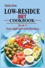 Low Residue Diet Cookbook: Book 7. Easy And Delicious Recipes for People with Crohn's Disease, Ulcerative Colitis and Diverticulitis. A guide for Cover Image