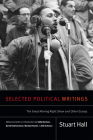 Selected Political Writings: The Great Moving Right Show and Other Essays (Stuart Hall: Selected Writings) Cover Image