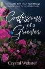 Confessions of a Griever: Turning a Hot Mess into an Haute Message (Laughable Lessons for when Life Just Sucks) Cover Image