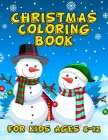 Christmas Coloring Book for Kids Ages 8-12: A Christmas Coloring Books with Fun Easy and Relaxing Pages Gifts for Boys Girls Kids Cover Image