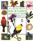 Audubon Backyard Birdwatcher: Birdfeeders & Bird Gardens Cover Image