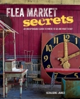 Flea Market Secrets: An indispensable guide to where to go and what to buy Cover Image