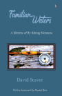 Familiar Waters: A lifetime of fly fishing Montana Cover Image