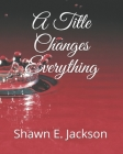 A Title Changes Everything Cover Image