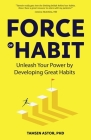 Force of Habit: Unleash Your Power by Developing Great Habits Cover Image