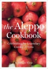 Aleppo Cookbook: Celebrating the Legendary Cuisine of Syria Cover Image