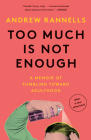 Too Much Is Not Enough: A Memoir of Fumbling Toward Adulthood Cover Image
