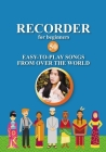 Recorder for Beginners. 50 Easy-to-Play Songs from Over the World: Easy Solo Recorder Songbook Cover Image